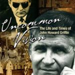 Uncommon Vision: The Life and Times of John Howard Griffin